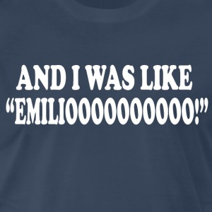 And I Was Like Emiliooo! A Night At The Roxbury T-Shirts - Men's Premium T-Shirt