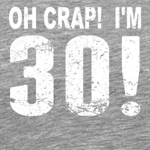 Oh Crap! I'm 30! 30th Birthday - Men's Premium T-Shirt