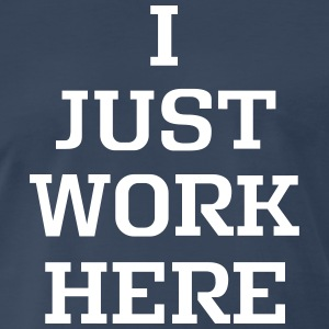 I Just Work Here Navy Men's Tee  - Men's Premium T-Shirt