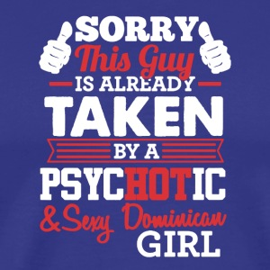 Sorry Taken BY HOT Dominican Girl Tshirt - Men's Premium T-Shirt