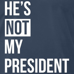 he's not my president - Men's Premium T-Shirt