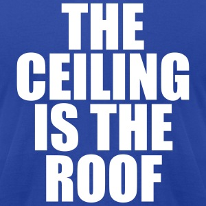 THE CEILING IS THE ROOF T-Shirts - Men's T-Shirt by American Apparel