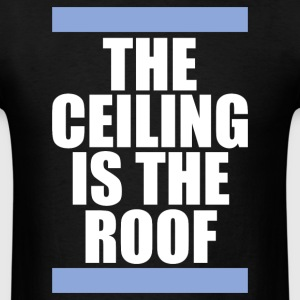 THE CEILING IS THE ROOF T-Shirts - Men's T-Shirt