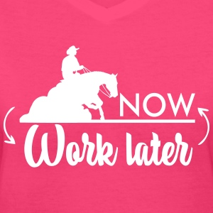 Ride now - work later- Reining Horse T-Shirts - Women's V-Neck T-Shirt