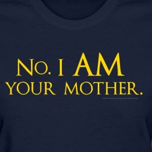 No. I am your mother. - Women's T-Shirt