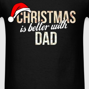 Dad - Christmas is better with Dad - Men's T-Shirt