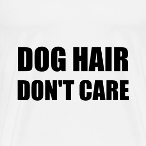 Dog Hair Don't Care - Men's Premium T-Shirt