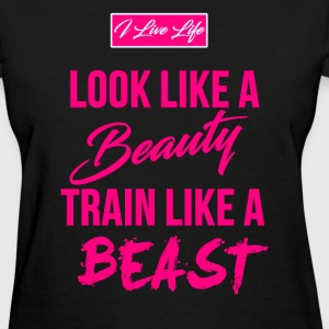 Women's LOOK LIKE A BEAUTY TRAIN LIKE A BEAST T-Shirts - Women's T-Shirt