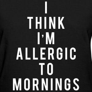 I think i'm allergic to mornings T-Shirts - Women's T-Shirt