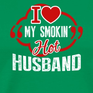 I love my smokin hot husband shirt - Men's Premium T-Shirt