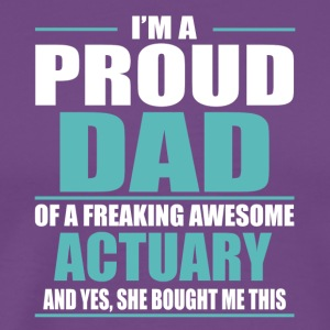 I m A Proud Dad Of A Freaking Awesome ACTUARY - Men's Premium T-Shirt