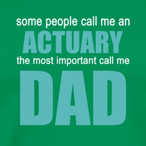 ACTUARY The Most Important Call Me Dad - Men's Premium T-Shirt