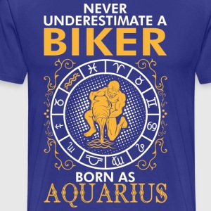 Never Underestimate A Biker Born As Aquarius T-Shirts - Men's Premium T-Shirt