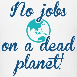 No Jobs On A Dead Planet - Men's T-Shirt