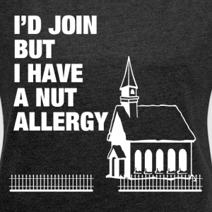 I HAVE A NUT ALLERGY T-Shirts - Women's Roll Cuff T-Shirt