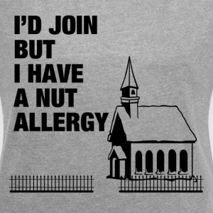 I HAVE A NUT ALLERGY T-Shirts - Women´s Roll Cuff T-Shirt
