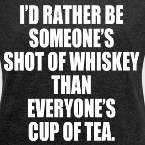 RATHER BE SHOT OF WHISKEY T-Shirts - Women´s Roll Cuff T-Shirt