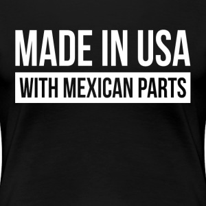 MADE IN USA WITH MEXICAN PARTS T-Shirts - Women's Premium T-Shirt