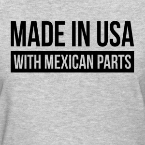 MADE IN USA WITH MEXICAN PARTS T-Shirts - Women's T-Shirt