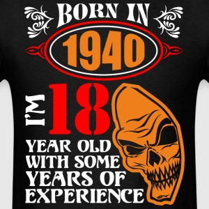 Born in 1940 I am 18 Year Old with Some Years of E - Men's T-Shirt