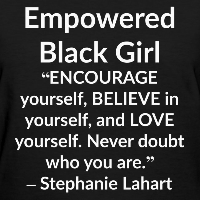 Black Women's Empowered Black Girl Motivation and Inspiration Slogan Quotes T-shirt Clothing by Stephanie Lahart