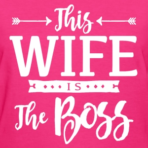 This Wife Is The Boss - Women's T-Shirt