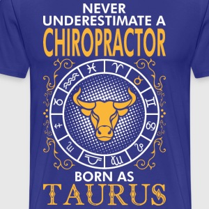 Never Underestimate A Chiropractor Born As Taurus T-Shirts - Men's Premium T-Shirt