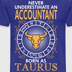 Never Underestimate An Accountant Born As Taurus T-Shirts - Men's Premium T-Shirt