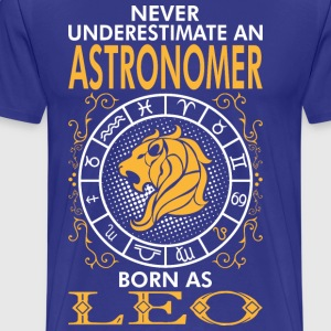 Never Underestimate An Astronomer Born As Leo T-Shirts - Men's Premium T-Shirt