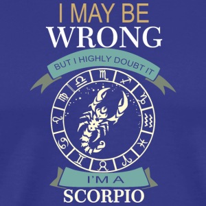 I May Be Wrong But I Highly Doubt It Im A Scorpio - Men's Premium T-Shirt