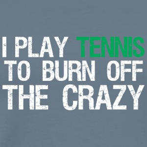 I Play Tennis To Burn Off The Crazy - Men's Premium T-Shirt