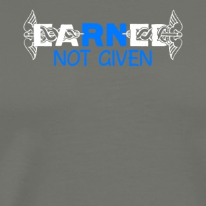 Earned Not Given Tee Shirt Nurse Pride RN - Men's Premium T-Shirt