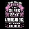 Super Sexy American Girl Killing It T-Shirts - Women's Premium T-Shirt
