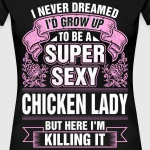 Super Sexy Chicken Lady Killing It T-Shirts - Women's Premium T-Shirt