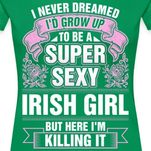 Super Sexy Irish Girl Killing It T-Shirts - Women's Premium T-Shirt
