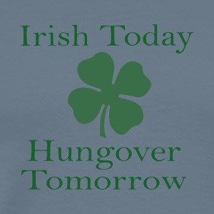 Irish Today Hungover Tomorrow - Men's Premium T-Shirt