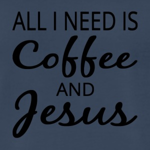 All I Need Is Coffee And Jesus - Men's Premium T-Shirt