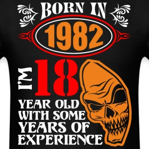Born in 1982 I am 18 Year Old with Some Years of E - Men's T-Shirt
