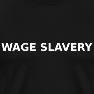 Wage Slavery - Men's Premium T-Shirt