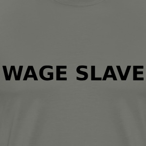 Wage Slave - Men's Premium T-Shirt
