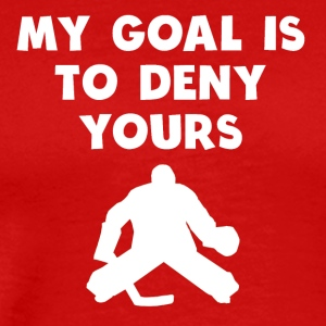 My Goal Is To Deny Yours Hockey - Men's Premium T-Shirt