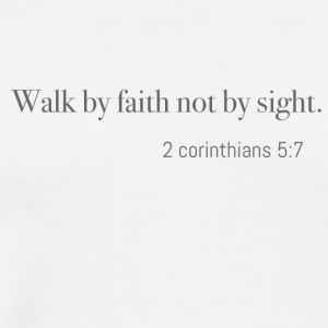 Walk by faith not by sight - Men's Premium T-Shirt