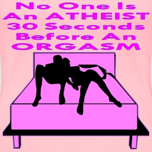 No One Is An Atheist 30 Seconds Before An Orgasm  - Women's Premium T-Shirt