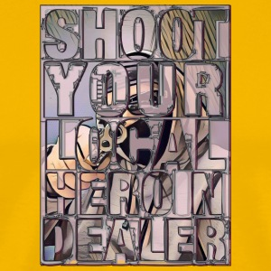Shoot Your Local Heroin Dealer - Men's Premium T-Shirt