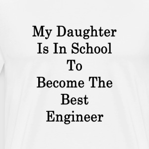 my_daughter_is_in_school_to_become_the_b T-Shirts - Men's Premium T-Shirt