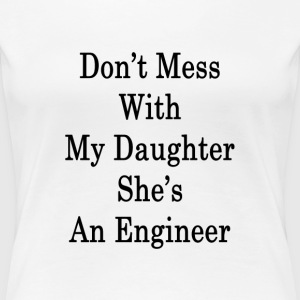 dont_mess_with_my_daughter_shes_an_engin T-Shirts - Women's Premium T-Shirt