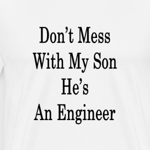 dont_mess_with_my_son_hes_an_engineer_ T-Shirts - Men's Premium T-Shirt