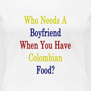 who_needs_a_boyfriend_when_you_have_colo T-Shirts - Women's Premium T-Shirt