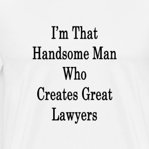 im_that_handsome_man_who_creates_great_l T-Shirts - Men's Premium T-Shirt