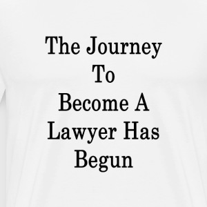 the_journey_to_become_a_lawyer_has_begu T-Shirts - Men's Premium T-Shirt